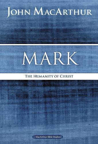 Mark: The Humanity of Christ - MacArthur Bible Studies (Paperback)
