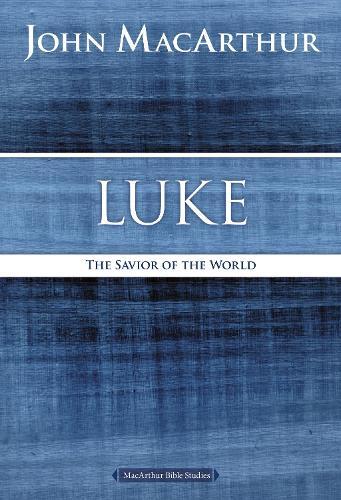 Luke: The Savior of the World - MacArthur Bible Studies (Paperback)