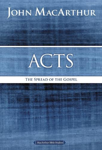 Acts: The Spread of the Gospel - MacArthur Bible Studies (Paperback)