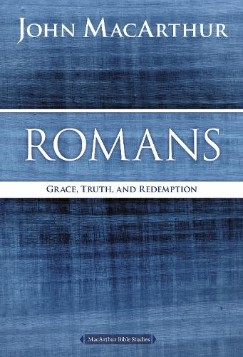 Romans: Grace, Truth, and Redemption - MacArthur Bible Studies (Paperback)