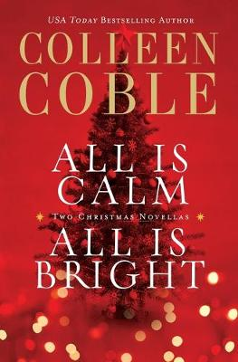 All Is Calm, All Is Bright: A Colleen Coble Christmas Collection (Paperback)