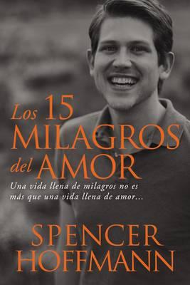 15 Milagros del Amor: Una Vida Llena de Milagros No Es M s Que Una Vida Llena de Amor (Paperback)