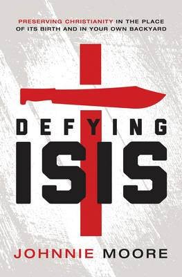 Defying ISIS: Preserving Christianity in the Place of Its Birth and in Your Own Backyard (Paperback)