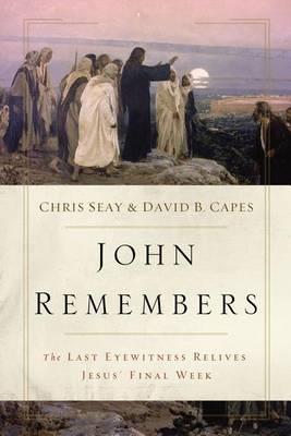 John Remembers: The Last Eyewitness Relives Jesus' Final Week (Paperback)