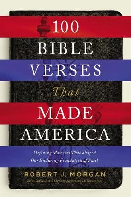 100 Bible Verses That Made America: Defining Moments That Shaped Our Enduring Foundation of Faith (Hardback)