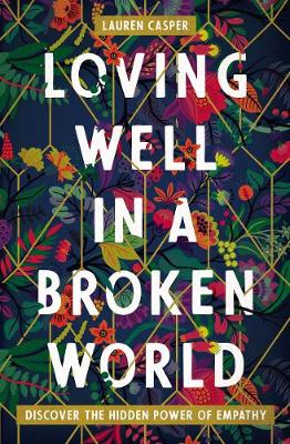 Loving Well in a Broken World: Discover the Hidden Power of Empathy (Paperback)