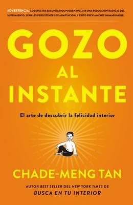 Gozo Al Instante: El Arte de Descubrir La Felicidad Interior (Paperback)