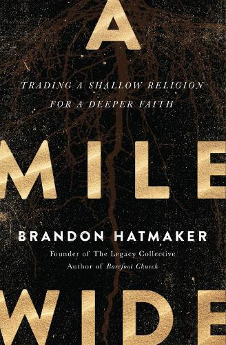 A Mile Wide: Trading a Shallow Religion for a Deeper Faith (Paperback)