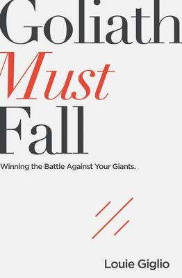 Goliath Must Fall: Winning the Battle Against Your Giants (Paperback)