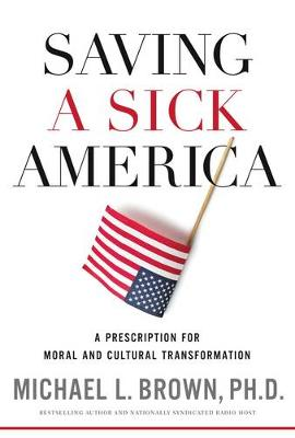 Saving a Sick America: A Prescription for Moral and Cultural Transformation (Hardback)
