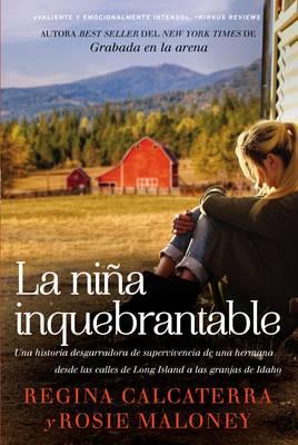 La Ni a Inquebrantable: Una Historia Desgarradora de Supervivencia de Una Hermana Desde Las Calles de Long Island a Las Granjas de Idaho (Paperback)
