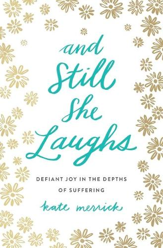 And Still She Laughs: Defiant Joy in the Depths of Suffering (Paperback)