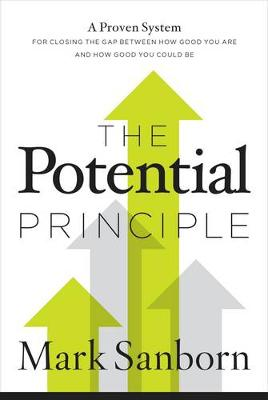 The Potential Principle: A Proven System for Closing the Gap Between How Good You Are and How Good You Could Be (Hardback)