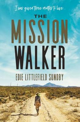 The Mission Walker: I was given three months to live... (Hardback)