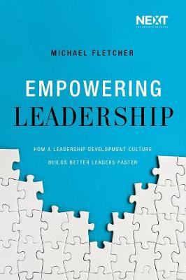 Empowering Leadership: How a Leadership Development Culture Builds Better Leaders Faster (Paperback)