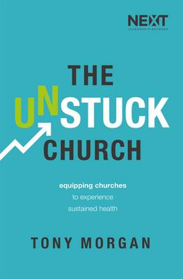 The Unstuck Church: Equipping Churches to Experience Sustained Health (Paperback)