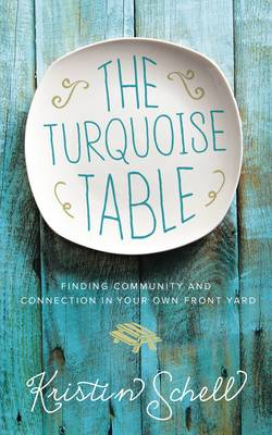 The Turquoise Table: Finding Community and Connection in Your Own Front Yard (Hardback)