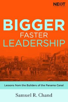 Bigger, Faster Leadership: Lessons from the Builders of the Panama Canal (Hardback)
