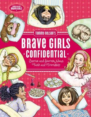 Tommy Nelson's Brave Girls Confidential: Stories and Secrets about Faith and Friendship (Hardback)