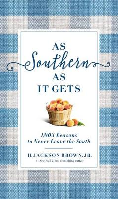 As Southern As It Gets: 1,071 Reasons to Never Leave the South (Hardback)
