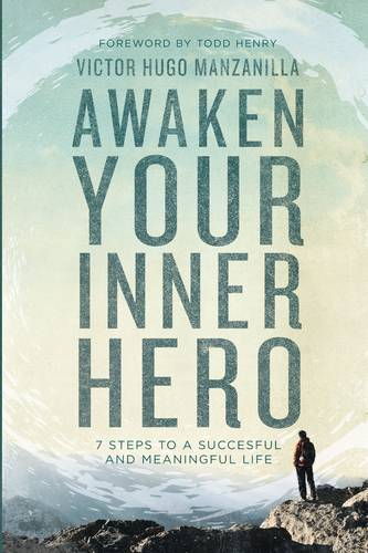 Awaken Your Inner Hero: 7 Steps to a Successful and Meaningful Life (Paperback)