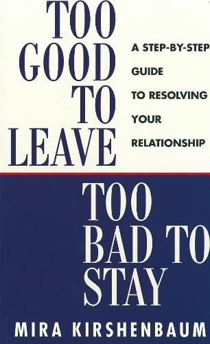 Too Good to Leave, Too Bad to Stay: A Step by Step Guide to Help You Decide Whether to Stay in or Get Out of Your Relationship (Paperback)