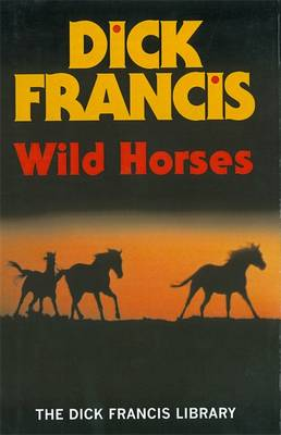 Wild Horses - Francis Thriller (Hardback)