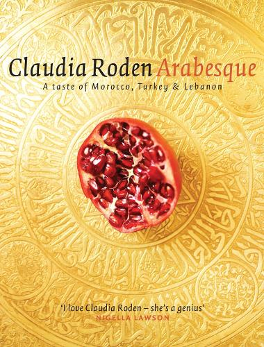 Arabesque: Sumptuous Food from Morocco, Turkey and Lebanon (Hardback)