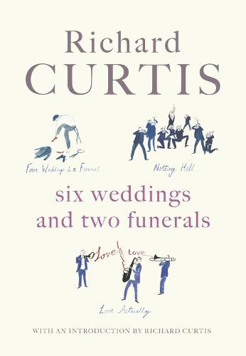 Six Weddings and Two Funerals: Three Screenplays by Richard Curtis (Hardback)
