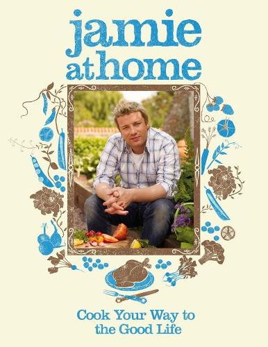 Jamie at Home: Cook Your Way to the Good Life (Hardback)