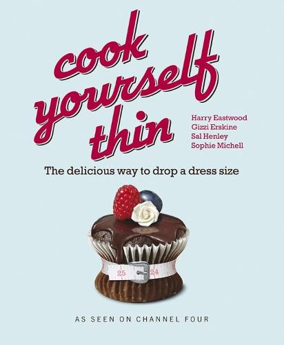 Cook Yourself Thin: The Delicious Way to Drop a dress Size (Paperback)