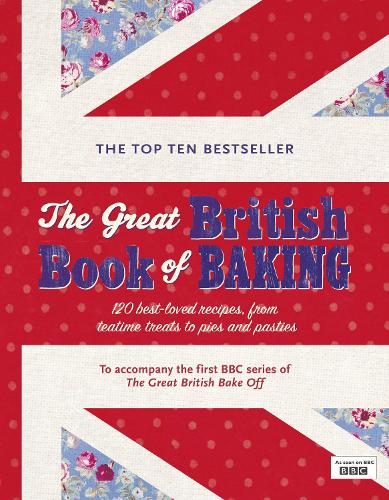 The Great British Book of Baking: 120 best-loved recipes from teatime treats to pies and pasties. To accompany BBC2's The Great British Bake-off (Hardback)