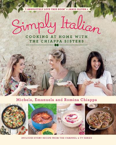 Simply Italian: Cooking at Home with the Chiappa Sisters (Hardback)