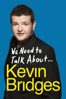 We Need to Talk About ... Kevin Bridges (Hardback)