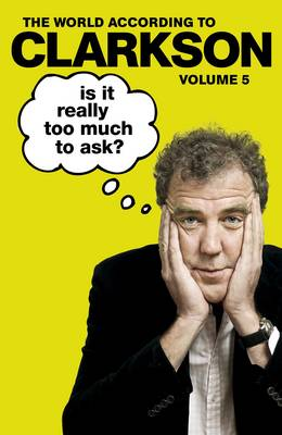 Is It Really Too Much To Ask? - The World According to Clarkson 5 (Hardback)