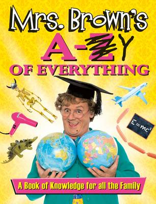 Mrs. Brown's A to Y of Everything (Hardback)