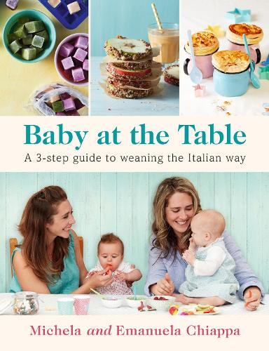 Baby at the Table: The Simple 3-Step Guide To Weaning Your Baby, With Delicious, Easy Food For The Whole Family (Paperback)