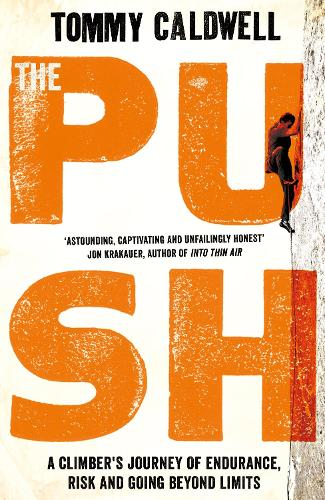 The Push: A Climber's Journey of Endurance, Risk and Going Beyond Limits (Hardback)