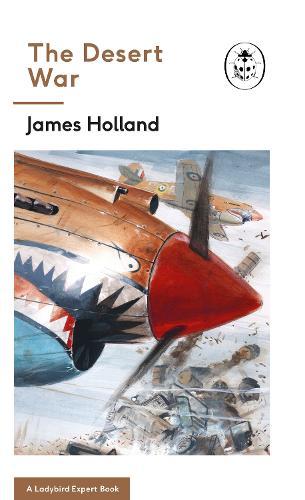The Desert War: Book 4 of the Ladybird Expert History of the Second World War - The Ladybird Expert Series (Hardback)