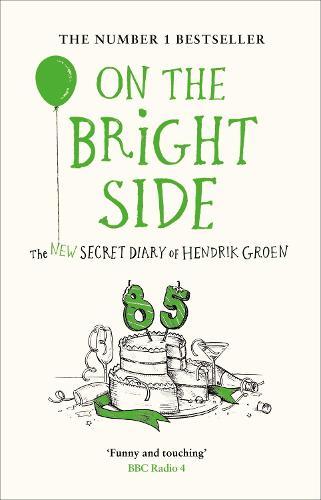 On the Bright Side: The new secret diary of Hendrik Groen (Hardback)