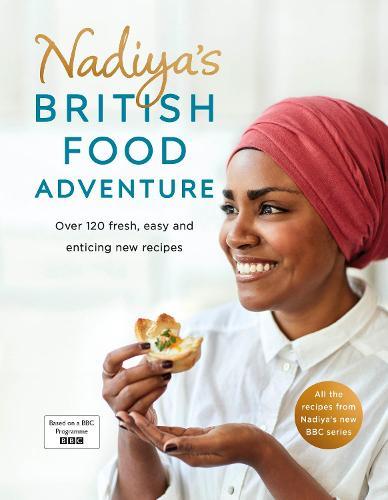 Nadiya's British Food Adventure: Beautiful British recipes with a twist (Hardback)