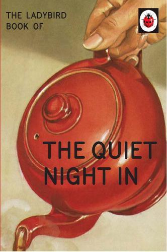 The Ladybird Book of The Quiet Night In - Ladybirds for Grown-Ups (Hardback)