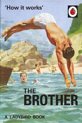 How it Works: The Brother (Ladybird for Grown-Ups) (Hardback)