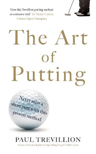 The Art of Putting: Trevillion's Method Of Perfect Putting (Paperback)