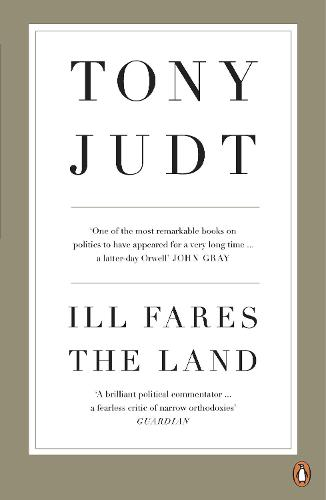 Ill Fares The Land: A Treatise On Our Present Discontents (Paperback)