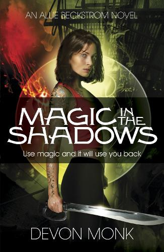 Magic in the Shadows - An Allie Beckstrom Novel (Paperback)