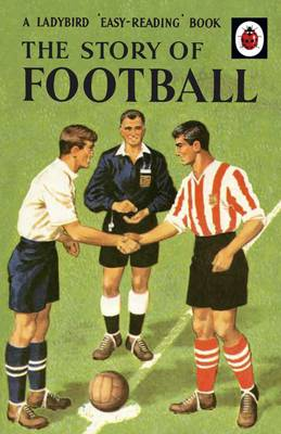 The Story of Football: A Ladybird 'Easy-Reading' Book (Hardback)