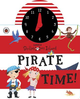 Ladybird Skullabones Island: Pirate time! Clock book (Board book)