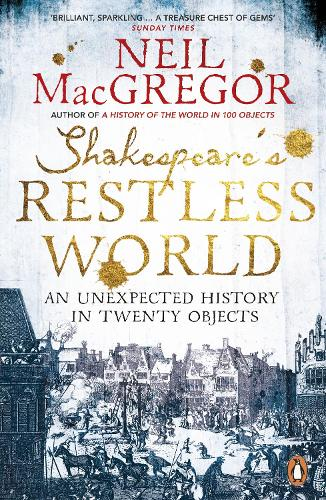 Shakespeare's Restless World: An Unexpected History in Twenty Objects (Paperback)