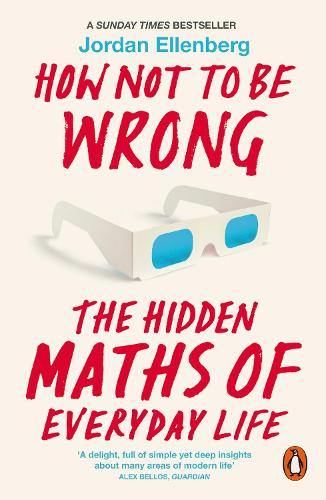 How Not to Be Wrong: The Hidden Maths of Everyday Life (Paperback)